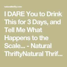 I DARE You to Drink This for 3 Days, and Tell Me What Happens to the Scale... - Natural ThriftyNatural Thrifty