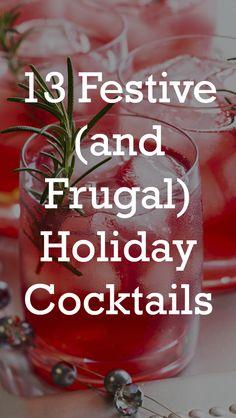 13 Festive (and Frugal) Holiday Cocktails. Enjoy!