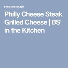 Philly Cheese Steak Grilled Cheese | BS' in the Kitchen