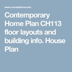 Contemporary Home Plan CH113 floor layouts and building info. House Plan