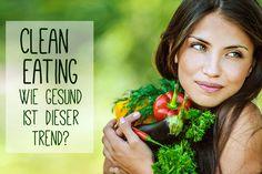 Clean Eating - Wie gesund ist dieser Trend wirklich?