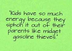 Kids have so much energy…