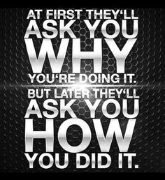 "At first they will ask WHY, then eventually they""ll ask HOW!"