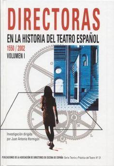 Directoras en la historia del teatro español : (1550-2002) / trabajo de investigación dirigido por Juan Antonio Hormigón ; equipo de investigación, Fátima Aguado ..., Manuel F. Vieites ... [et al.] ; coordinación documental, Inmaculada de Juan - Madrid : Publicaciones de la Asociación de Directores de Escena de España, 2003-2005 -  v. 1: (1500-1930) -- v. 2: (1930-2002) A-L -- v.3: (1930-2002) M-Z