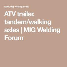 ATV trailer. tandem/walking axles   MIG Welding Forum