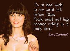 Em um mundo ideal, ninguém falaria antes de 10: am. As pessoas só iria abraçar porque acordar é realmente difícil - Zooey