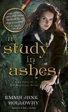A Study in Ashes by Emma Jane Holloway | The Baskerville Affair, BK#3 | Publisher: Del Rey | Publication Date: November 26, 2013 | www.emmajaneholloway.com | #Steampunk #mystery