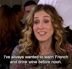 """""""I've always wanted to learn French and drink wine before noon"""" -Carrie Bradshaw MY LIFE City Quotes, Movie Quotes, Sad Quotes, Jealousy Quotes, Tgif, Summer In Nyc, Mood, Humor, Learn French"""