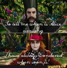 I think this line from the Hatter will be my favorite quote from this movie... for now.
