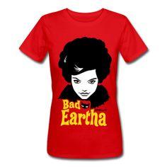 """Bad Eartha"" Classic cut t-shirt for women, 100% cotton, $20 +++ Artsmoto.com"