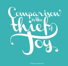 """""""Comparison is the thief of Joy"""" 8"""" x 11"""" - Free PDF Printable Poster in 6 Colorways."""