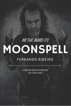 CHELF INTERVIEWS: MOONSPELL Singer and lyricist, a thriving book writer and novelist, record and book label owner, husband and father… Does Fernando Ribeiro get any sleep? how many hours does he work on an average day and how does he manage it all? ... #MOONSPELL #FERNANDO RIBEIRO #interview #metal #heavymetal #bands #musicians #music Moon Spells, Book Labels, Book Writer, Heavy Metal, Musicians, Interview, Bands, Father, Mindfulness