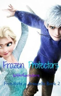 Frozen Protectors (Frostbite In Arendelle Book 2)(Jelsa Fanfic)