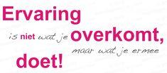 Ervaring is niet wat je overkomt maar wat je ermee doet! dwarsliggersschrijven.nl
