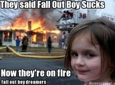 funny fall out boy memes. Light im up up up light up up up. You're on fire!!