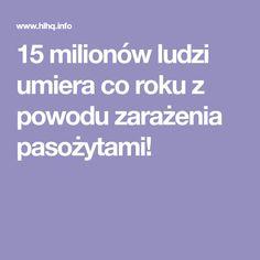 15 milionów ludzi umiera co roku z powodu zarażenia pasożytami!