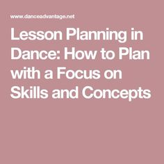 Lesson Planning in Dance: How to Plan with a Focus on Skills and Concepts