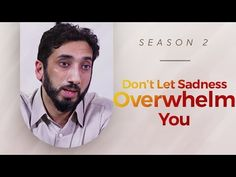 Don't Let Sadness Overwhelm You - Amazed by the Quran w/ Nouman Ali Khan - YouTube