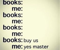 When reading, do not disturb. lol...the best description of buying books I've seen
