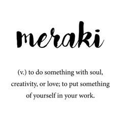 Meraki definition, Creativity Unique Words art and quote wall art Unusual Words, Unique Words, Cool Words, Creative Words, Creative Ideas, Quote Art, Wall Art Quotes, Quotes On Walls, Art Sayings