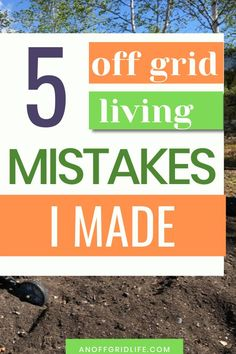 Here are five key mistakes I made, and how to avoid them if your future plans include going off the grid.  #offgridliving #offgrid