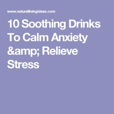 10 Soothing Drinks To Calm Anxiety & Relieve Stress