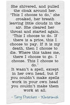 """This I CHOOSE TO DO."" ~Tiffany Aching, the Wee Hag, in Terry Pratchett's Witches novels.    [More like her at https://www.pinterest.com/yrauntruth/grow-up-age-croning/ ]"