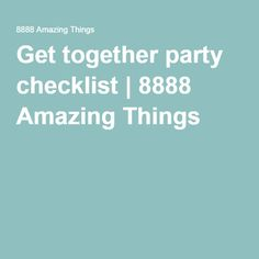 Get together party checklist | 8888 Amazing Things