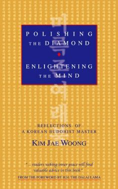 Polishing the Diamond, Enlightening the Mind: Reflections of a Korean Buddhist Master (Revised and Enlarged) by Jae Woong Kim, http://www.amazon.com/dp/B00GM3Q38M/ref=cm_sw_r_pi_dp_UB9Osb1FDE0EE