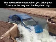 The awkward moment when you drive your Chevy to the levy and the levy isn't dry.... Funny Memes, Jokes, Hilarious, Confused Face, Funny Drawings, Music Memes, Whiskey Drinks, Awkward Moments, Car Humor