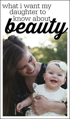 What I want my daughter to know about beauty. A wonderful post from a mom raising girls.