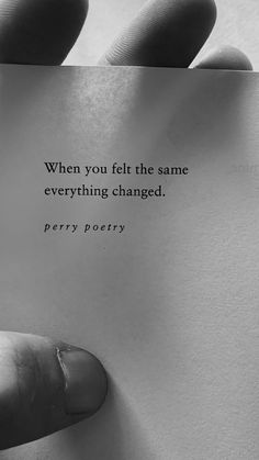 When you felt the same everything changed. Poem Quotes, Tattoo Quotes, Motivational Quotes, Life Quotes, Inspirational Quotes, Poetry Poem, Poetry Daily, Quotes For Love, Love Quotes Poetry