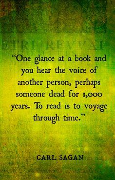 """Carl Sagan, """"To read is to voyage through time..."""""""