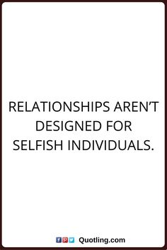 Selfish quotes relationships aren't designed for selfish individuals Life Lesson Quotes, Life Lessons, Life Quotes, Home Quotes And Sayings, Great Quotes, Selfish Quotes, Dear Future, Future Wife, Love Is Not Enough