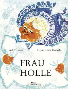 Frau Holle - Jacob Grimm, Wilhelm Grimm, Regine Grube-Heinecke-BELTZ