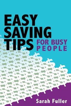 Easy Savings Tips for Busy People by Sarah Fuller https://smile.amazon.com/dp/B008552WRG/ref=cm_sw_r_pi_dp_tFisxb4Y1ZWK9