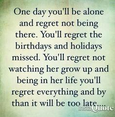 Or maybe you won't have regrets. Because you're a heartless bitch.