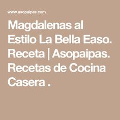 Magdalenas al Estilo La Bella Easo. Receta           |            Asopaipas. Recetas de Cocina Casera                                                               .