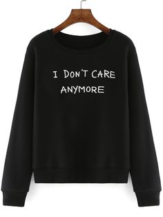 i don't care anymore ,letter print sweatshirt .Funny printing sweat shirt for women .This is black pullover one for you.