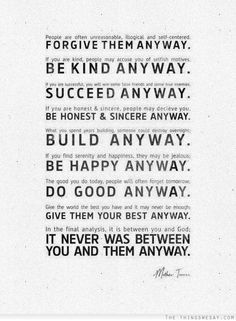 Give the world the best you have and it may never be enough - give them your best anyway - Mother Teresa