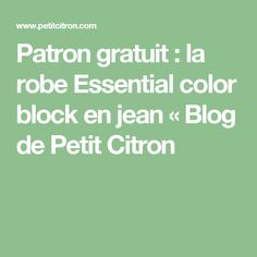 Patron gratuit : la robe Essential color block en jean « Blog de Petit Citron