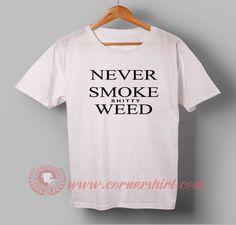 Never Smoke Shitty Weed T-shirt #tshirt #tee #tees #shirt #apparel #clothing #clothes #customdesign #customtshirt #graphictee #tumbrl #cornershirt #bestseller #bestproduct #newarrival #unisex #mantshirt #mentshirt #womanTshirt #text #word #white #whitetshirt #menfashion #menstyle #style #womenstyle #tshirtonlineshop #personalizetshirt #personalize #quote #quotetshirt #wear #personalizedtshirt #outfit #womenfashion #neversmokeshittyweed #neversmokeshittyweedtshirt#neversmokeshittyweedshirt