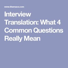 Interview Translation: What 4 Common Questions Really Mean