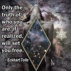 """""""Only the truth of who you are, if realized, will set you free. ~ Eckhart Tolle Know Thyself"""