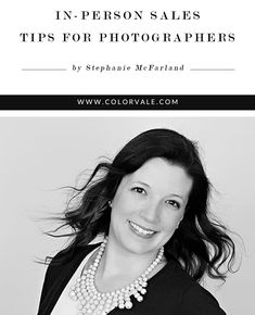 In-Person Sales – Tips for Photographers High Sales, Happy Clients & Referrals Can Be Related To In-Person Sales - Guest blog by Stephanie McFarland - http://www.colorvaleactions.com/blog/tips-photographers-person-sales-stephanie-mcfarland/