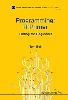Amazon.com: Programming: A Primer:Coding for Beginners (ICP Primers in Electronics and Computer Science) by Tom Bell