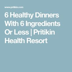 6 Healthy Dinners With 6 Ingredients Or Less   Pritikin Health Resort