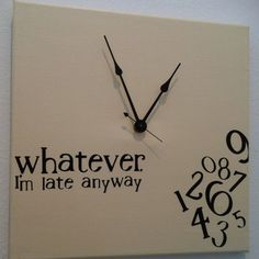 """whatever, I'm late anyway"" clock $35"