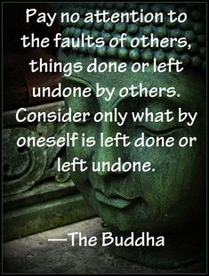 """""""Pay no attention to the faults of others…"""" —The Buddha"""