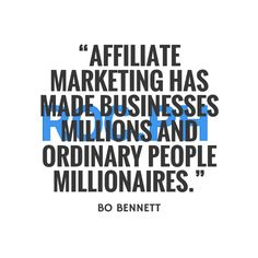 """""""Affiliate marketing has made businesses millions and ordinary people millionaires""""-Bo Bennett"""